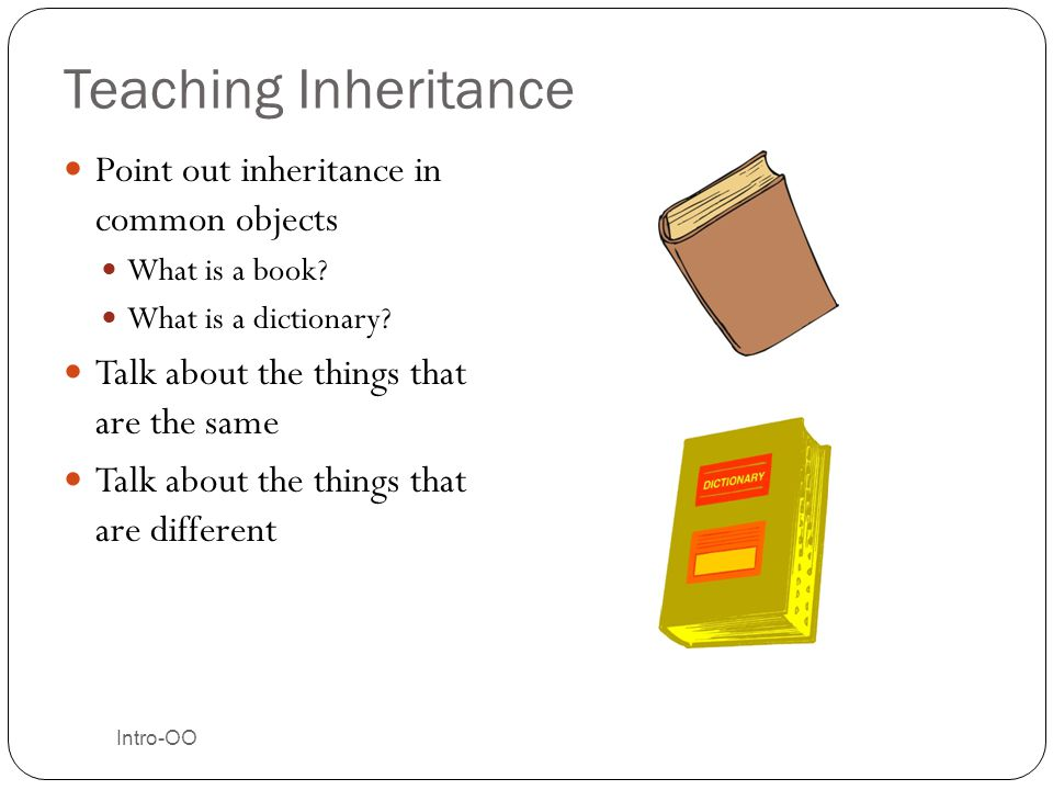 Teaching Inheritance Point out inheritance in common objects