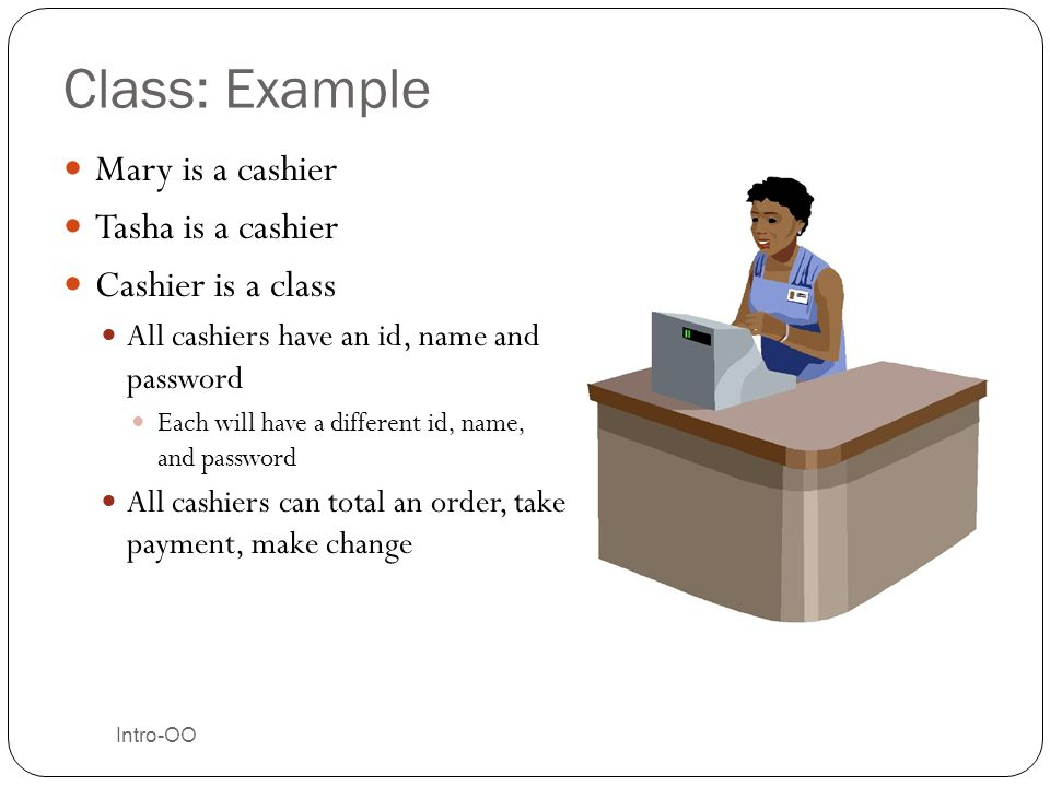 Class: Example Mary is a cashier Tasha is a cashier Cashier is a class