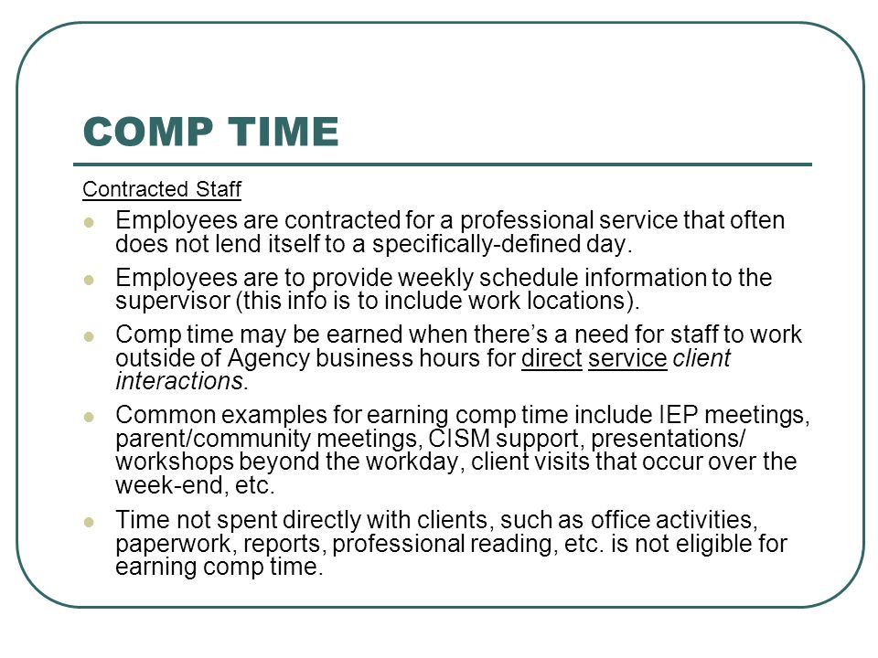 COMP TIME Contracted Staff. Employees are contracted for a professional service that often does not lend itself to a specifically-defined day.