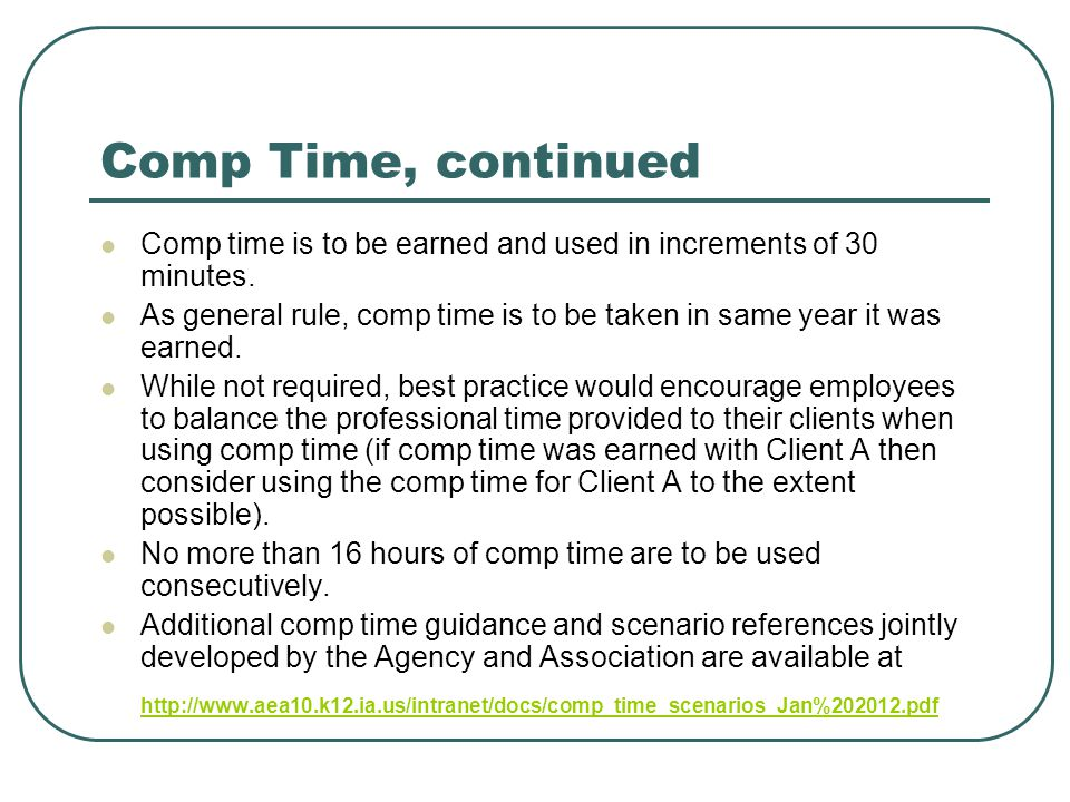 Comp Time, continued Comp time is to be earned and used in increments of 30 minutes.