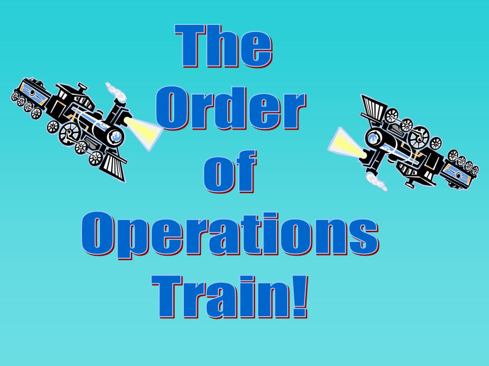 The Order of Operations Train!
