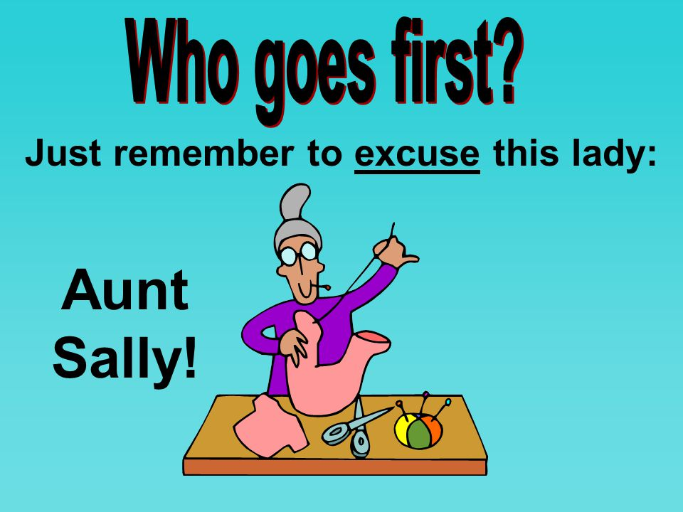 Just remember to excuse this lady: