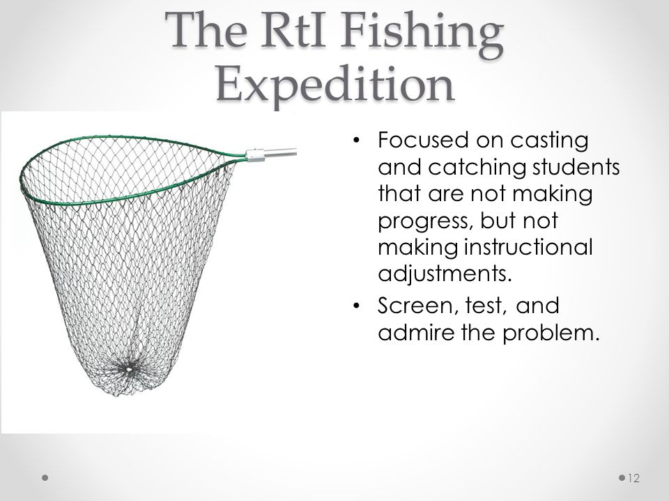 The RtI Fishing Expedition