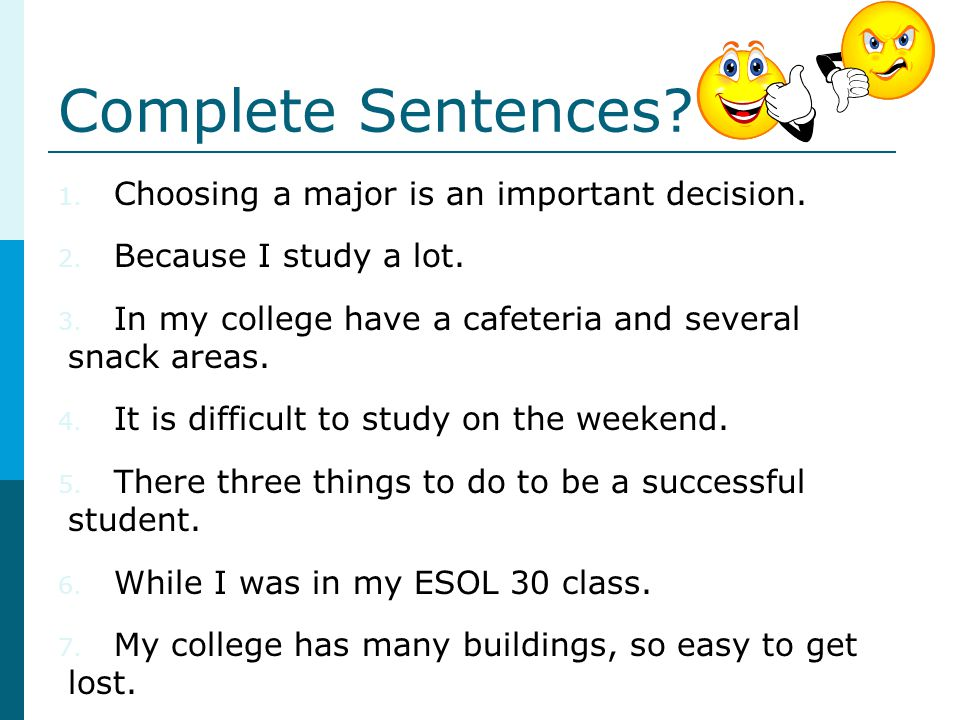 Complete Sentences Choosing a major is an important decision.