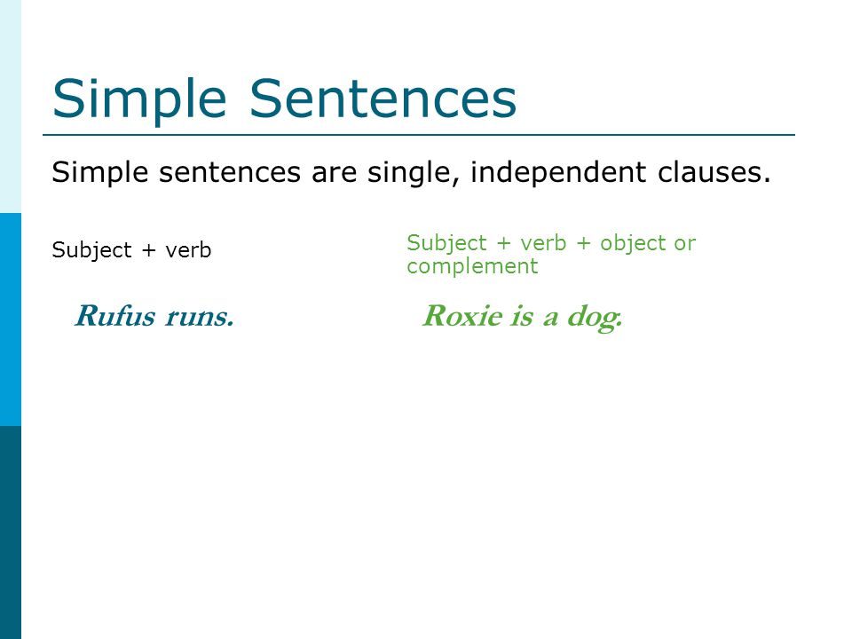 Simple Sentences Rufus runs. Roxie is a dog.