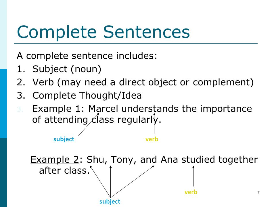 Complete Sentences A complete sentence includes: 1. Subject (noun)
