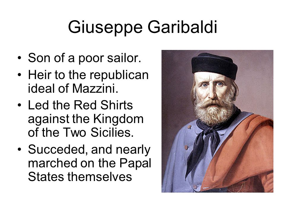 Giuseppe Garibaldi Son of a poor sailor.