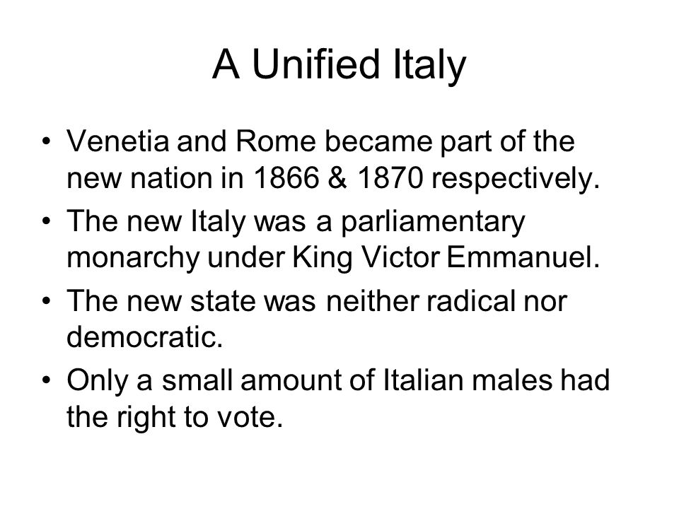 A Unified Italy Venetia and Rome became part of the new nation in 1866 & 1870 respectively.