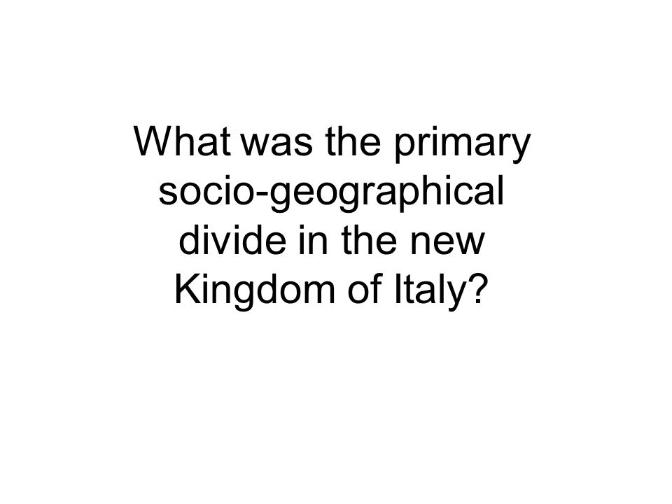 What was the primary socio-geographical divide in the new Kingdom of Italy