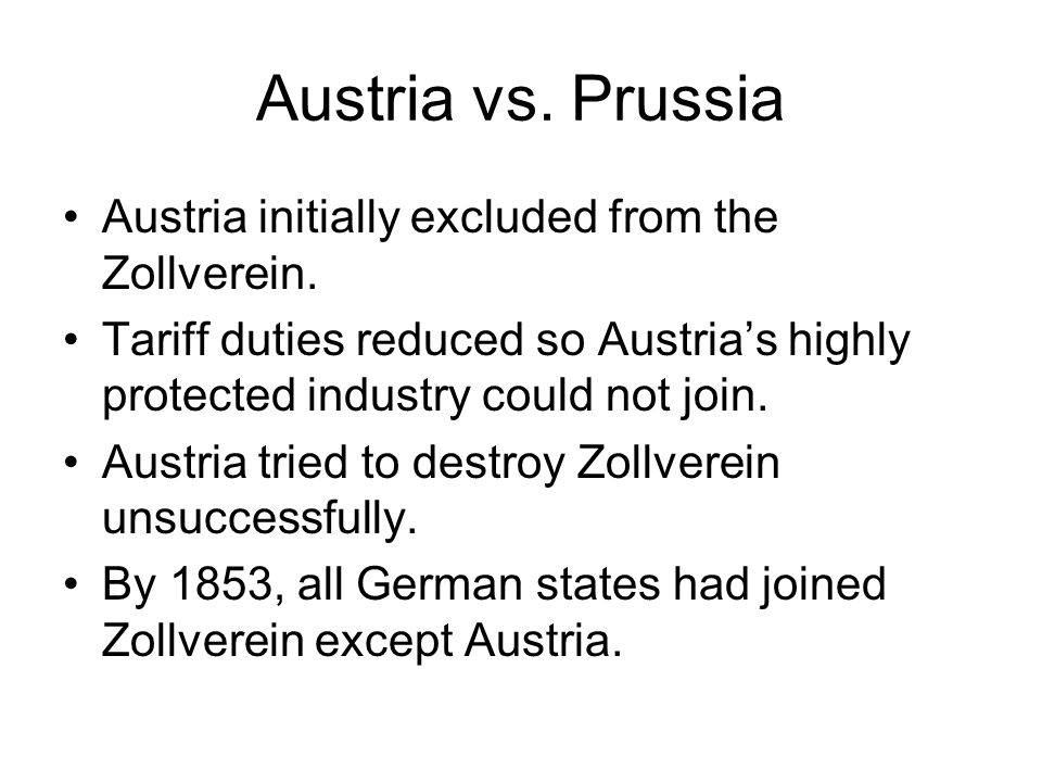 Austria vs. Prussia Austria initially excluded from the Zollverein.