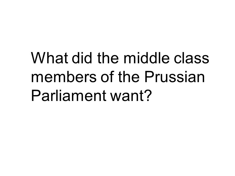 What did the middle class members of the Prussian Parliament want