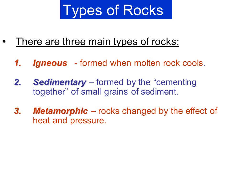 Types of Rocks There are three main types of rocks: