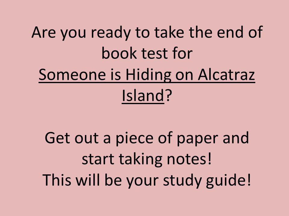 Are you ready to take the end of book test for Someone is Hiding on Alcatraz Island.