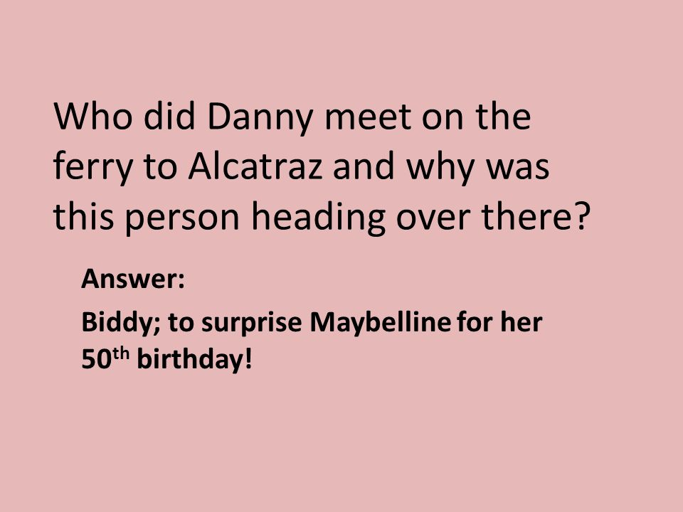 Answer: Biddy; to surprise Maybelline for her 50th birthday!