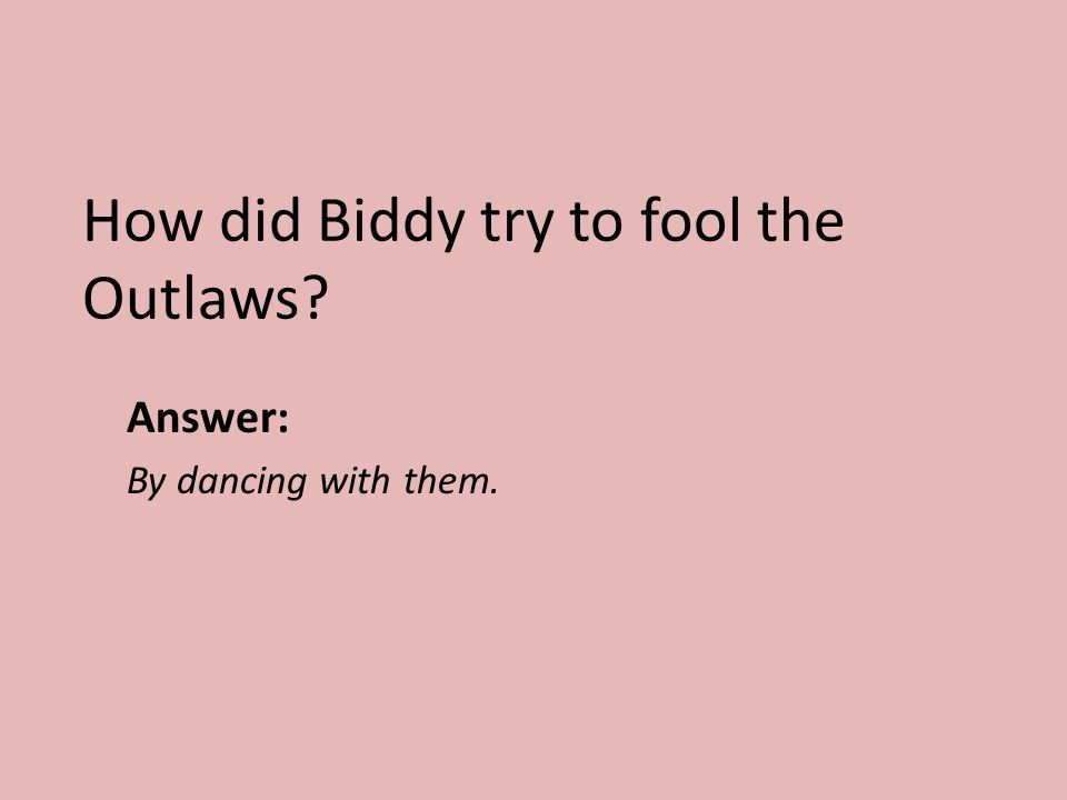 How did Biddy try to fool the Outlaws
