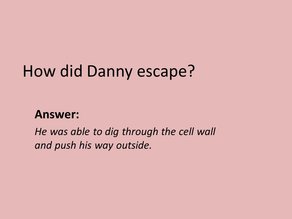 How did Danny escape Answer: