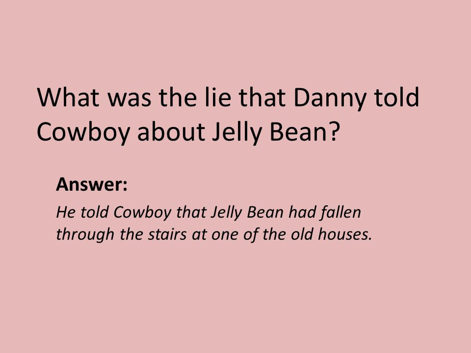 What was the lie that Danny told Cowboy about Jelly Bean