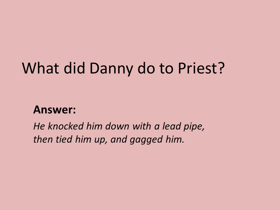 What did Danny do to Priest
