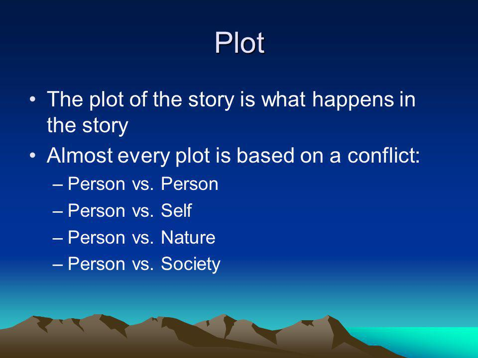 Plot The plot of the story is what happens in the story