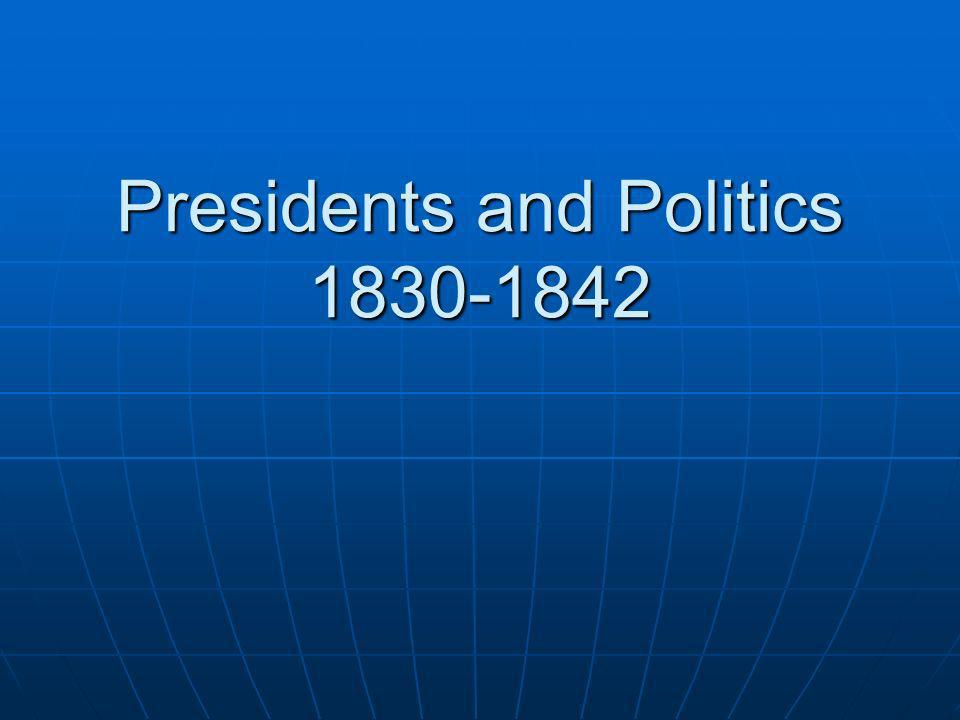 Presidents and Politics 1830-1842