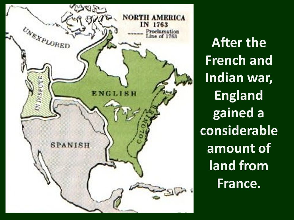 After the French and Indian war, England gained a considerable amount of land from France.