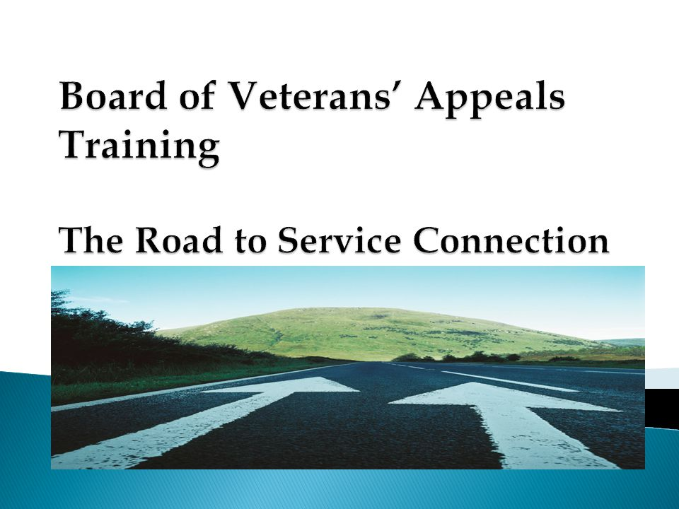 Board of Veterans' Appeals Training The Road to Service Connection