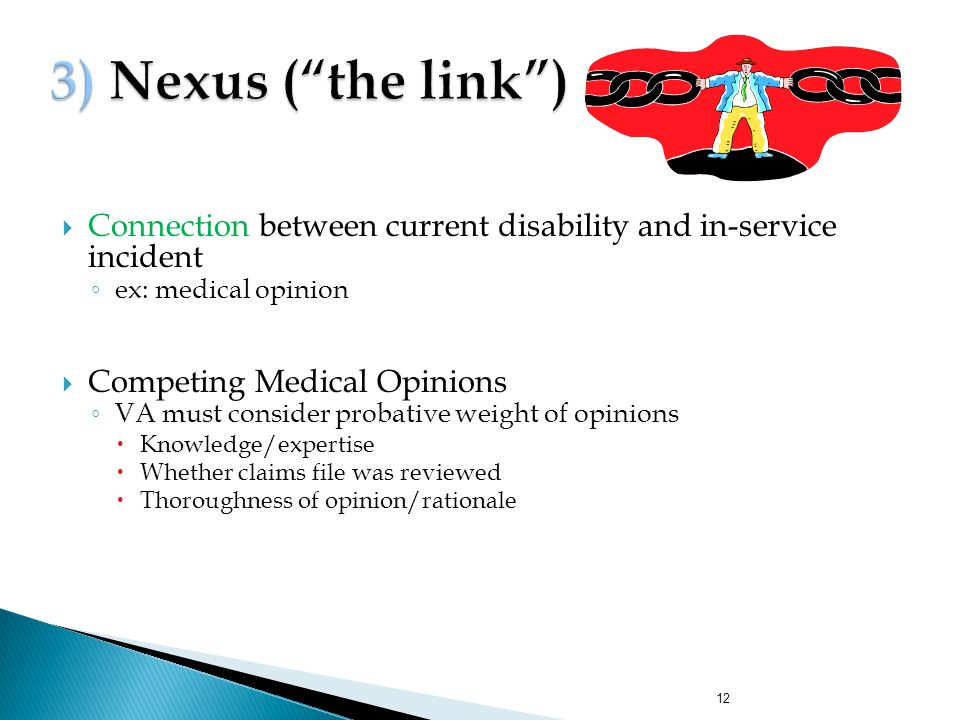 3) Nexus ( the link ) Connection between current disability and in-service incident. ex: medical opinion.