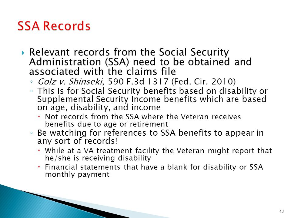 SSA Records Relevant records from the Social Security Administration (SSA) need to be obtained and associated with the claims file.