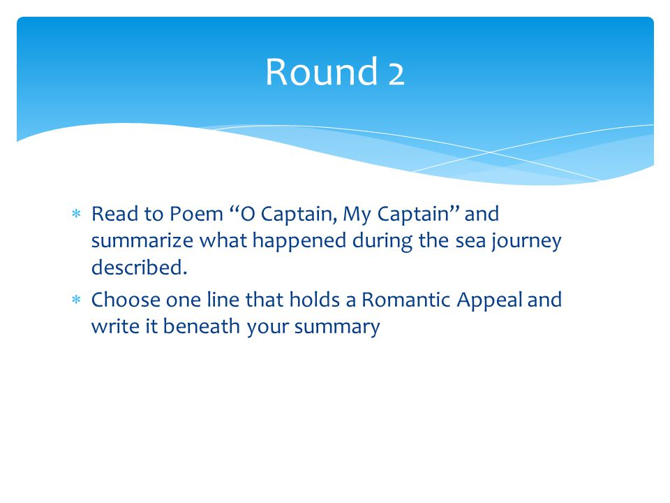 Round 2 Read to Poem O Captain, My Captain and summarize what happened during the sea journey described.