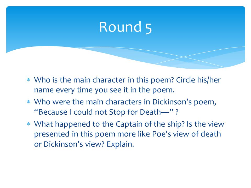 Round 5 Who is the main character in this poem Circle his/her name every time you see it in the poem.