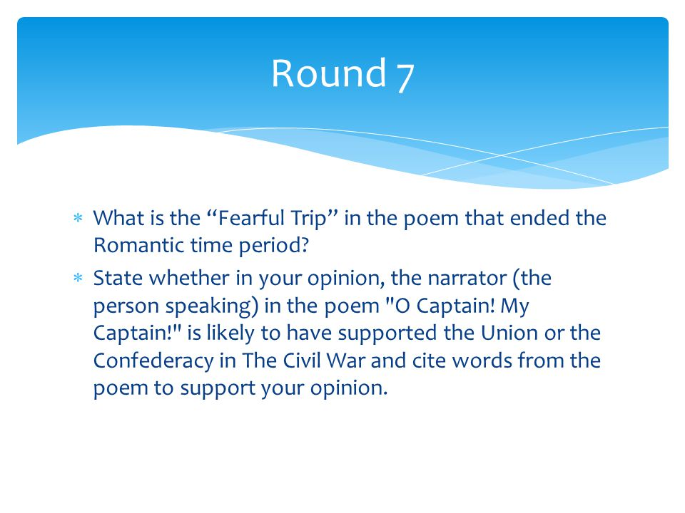 Round 7 What is the Fearful Trip in the poem that ended the Romantic time period