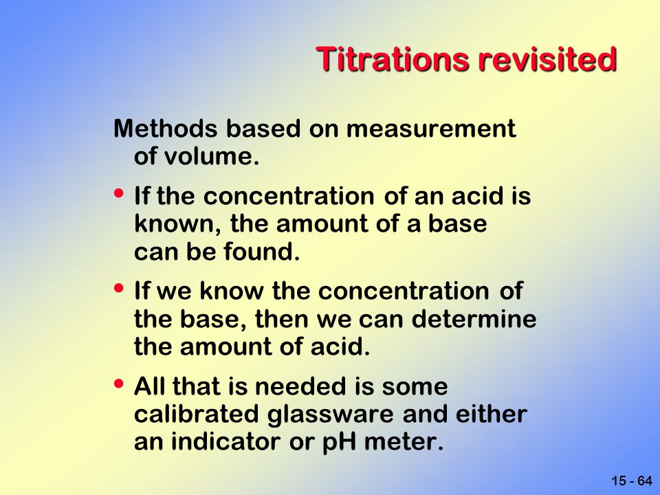 Titrations revisited Methods based on measurement of volume.