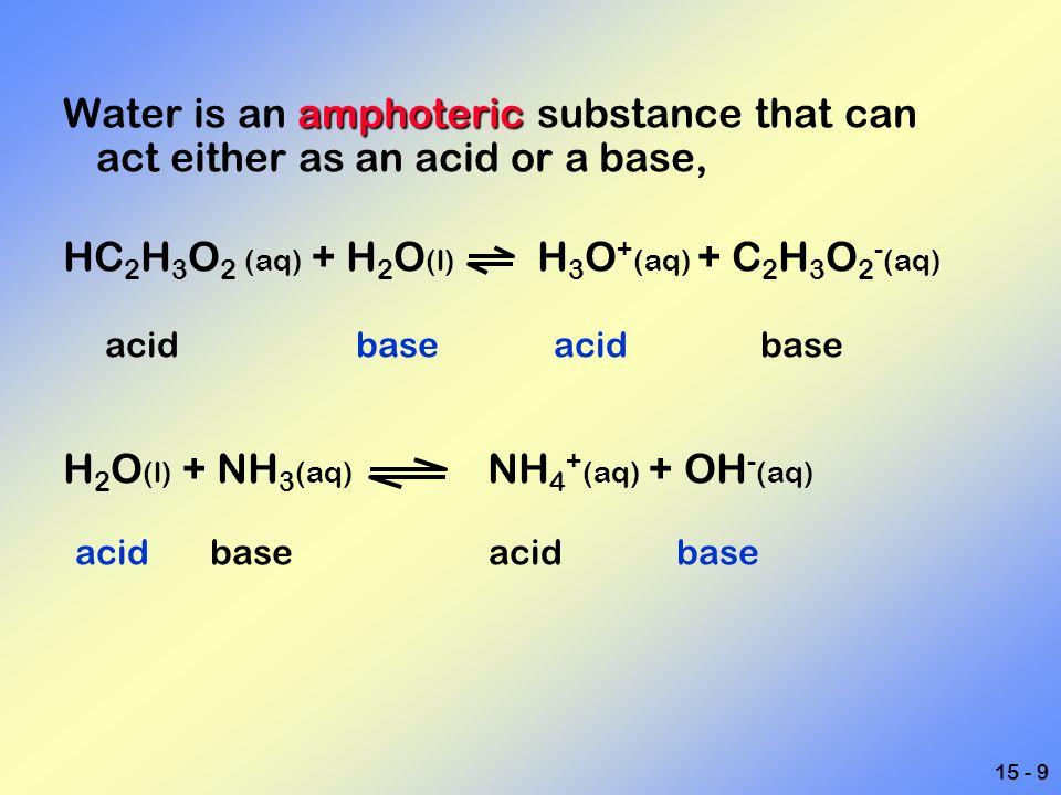 HC2H3O2 (aq) + H2O(l) H3O+(aq) + C2H3O2-(aq)