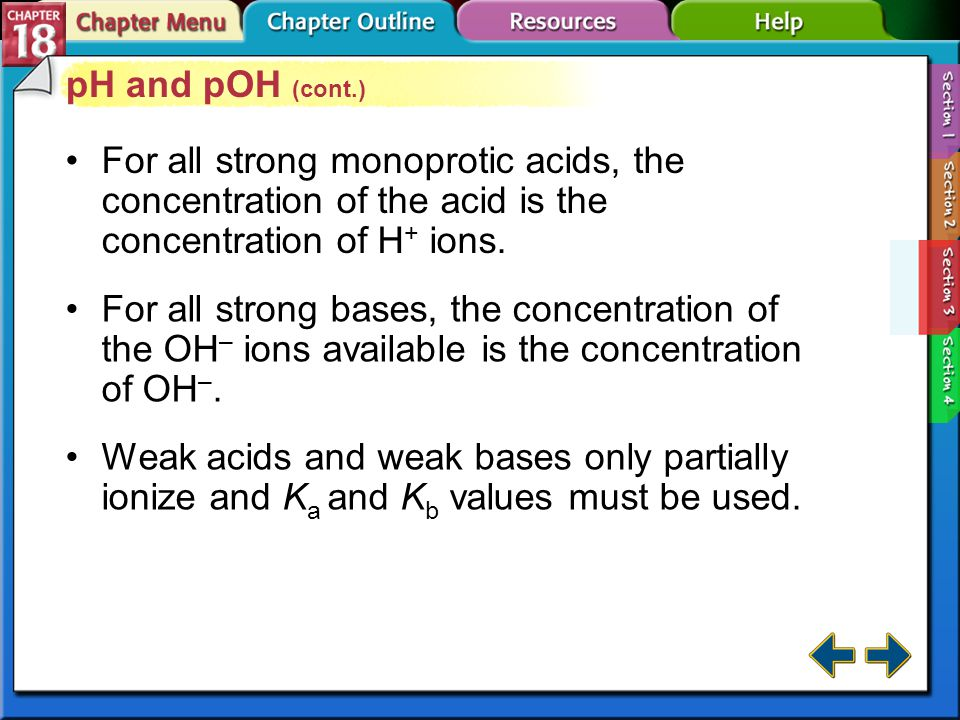pH and pOH (cont.) For all strong monoprotic acids, the concentration of the acid is the concentration of H+ ions.