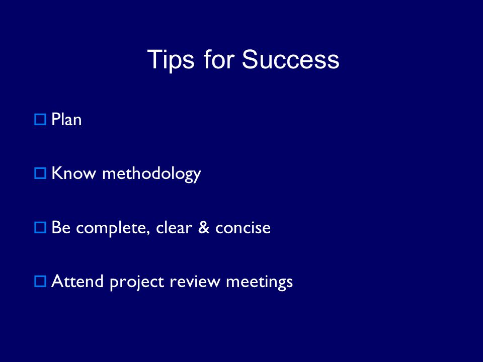 Tips for Success Plan Know methodology Be complete, clear & concise