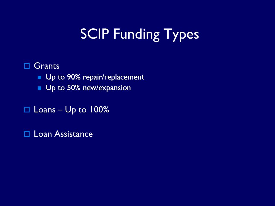 SCIP Funding Types Grants Loans – Up to 100% Loan Assistance
