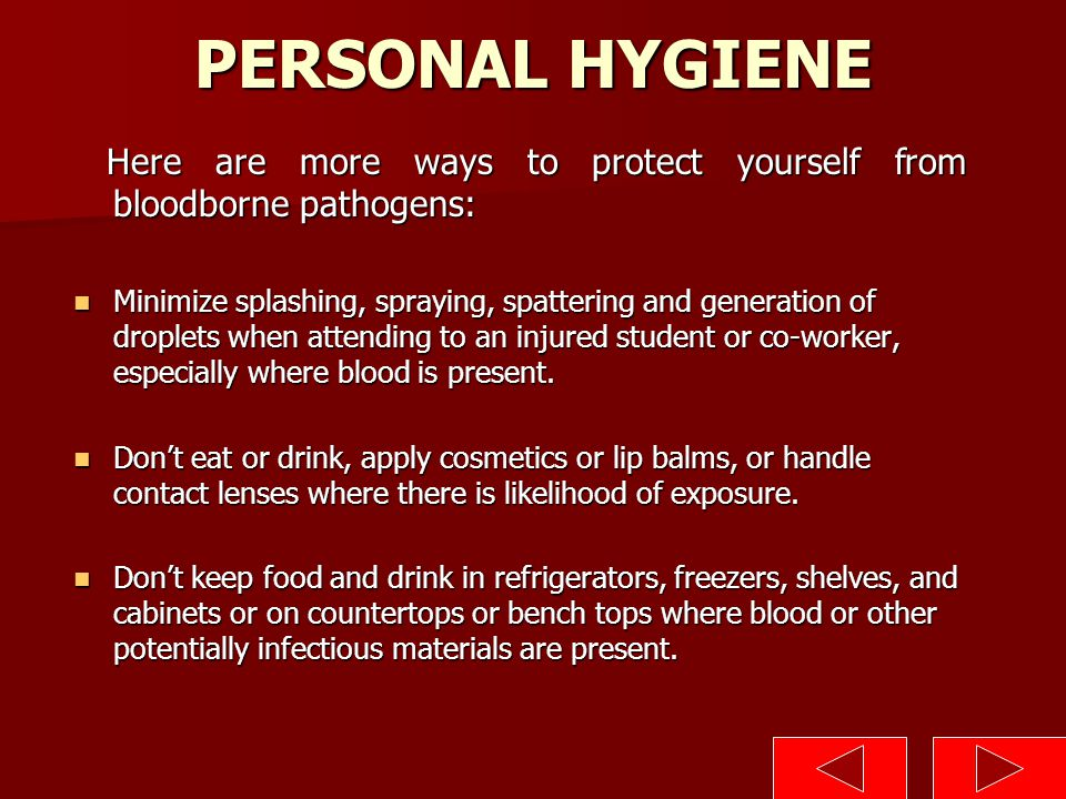 PERSONAL HYGIENE Here are more ways to protect yourself from bloodborne pathogens:
