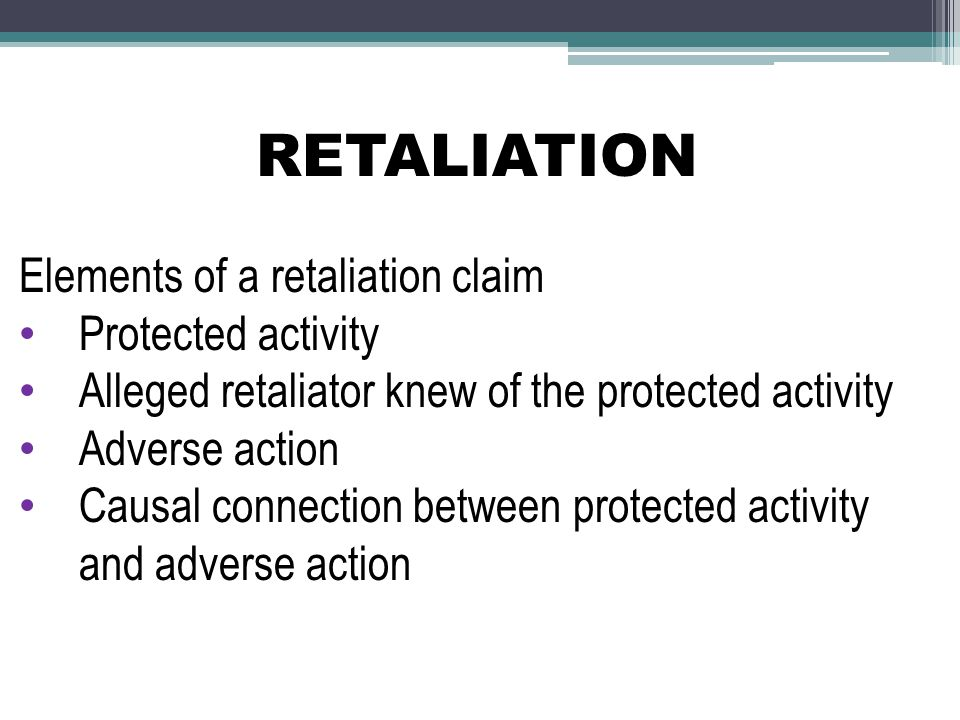 RETALIATION Elements of a retaliation claim Protected activity
