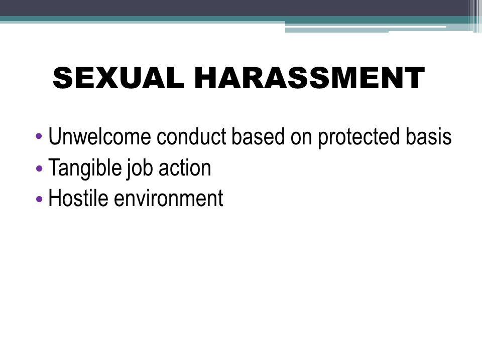 SEXUAL HARASSMENT Unwelcome conduct based on protected basis