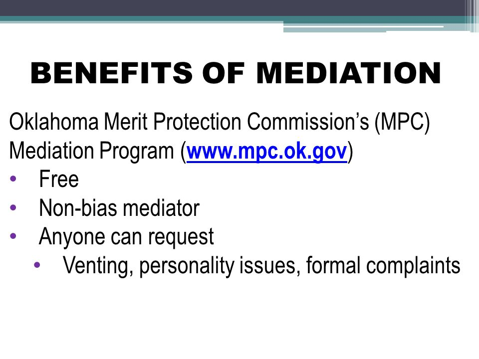 BENEFITS OF MEDIATION Oklahoma Merit Protection Commission's (MPC) Mediation Program (www.mpc.ok.gov)