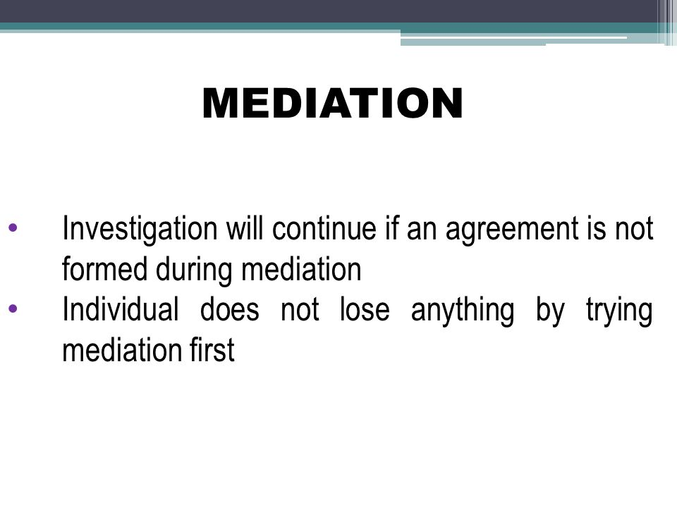 MEDIATION Investigation will continue if an agreement is not formed during mediation.