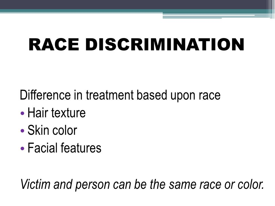 RACE DISCRIMINATION Difference in treatment based upon race