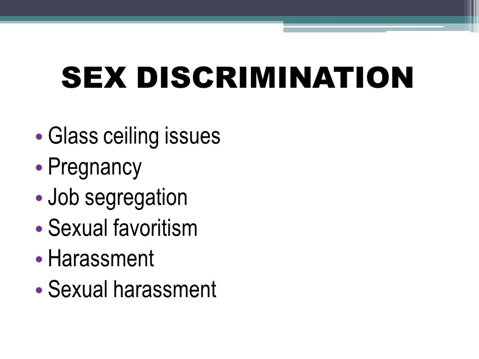 SEX DISCRIMINATION Glass ceiling issues Pregnancy Job segregation