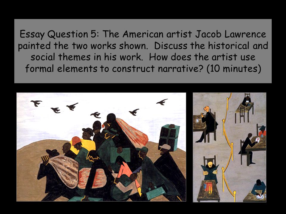 Essay Question 5: The American artist Jacob Lawrence painted the two works shown.
