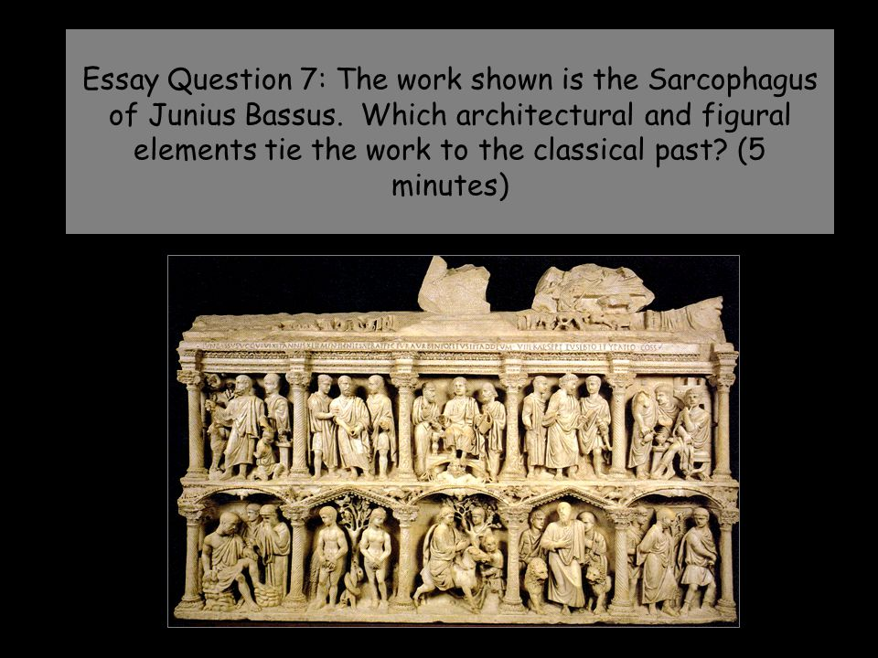 Essay Question 7: The work shown is the Sarcophagus of Junius Bassus