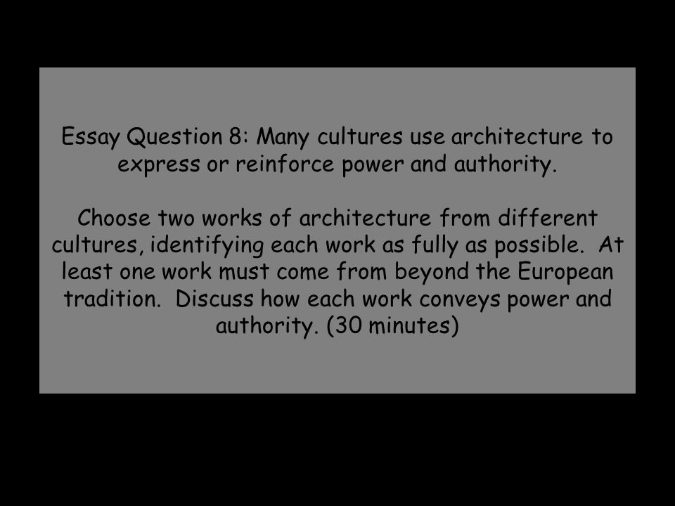 Essay Question 8: Many cultures use architecture to express or reinforce power and authority.