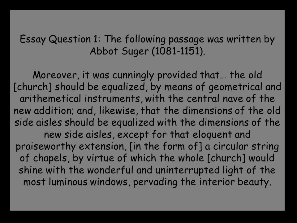 Essay Question 1: The following passage was written by Abbot Suger (1081-1151).