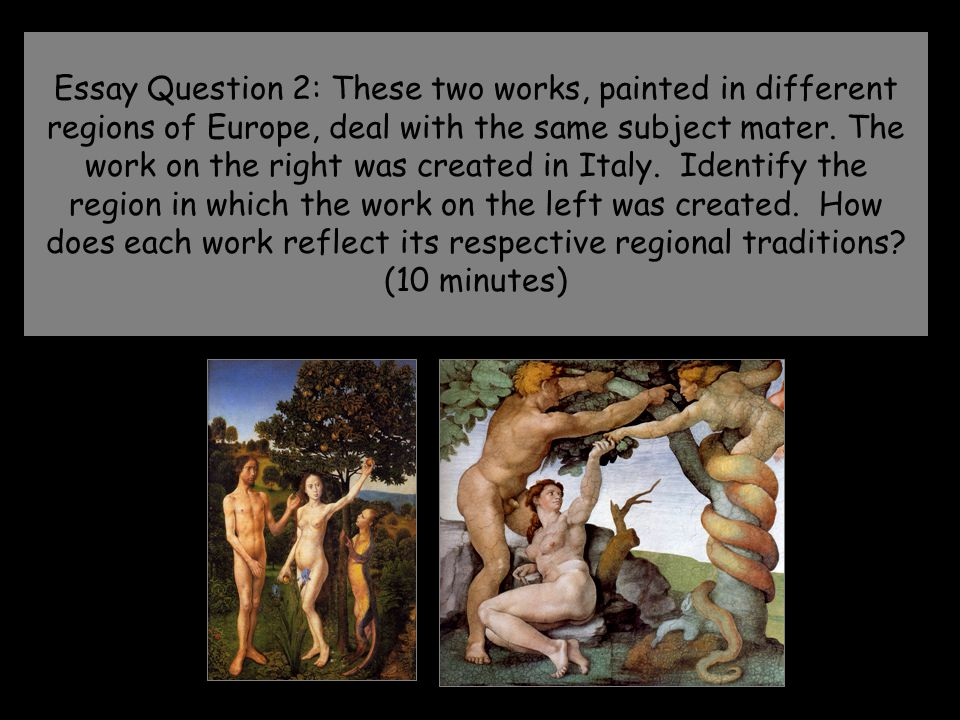 Essay Question 2: These two works, painted in different regions of Europe, deal with the same subject mater.
