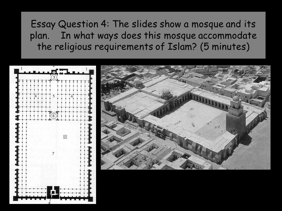 Essay Question 4: The slides show a mosque and its plan