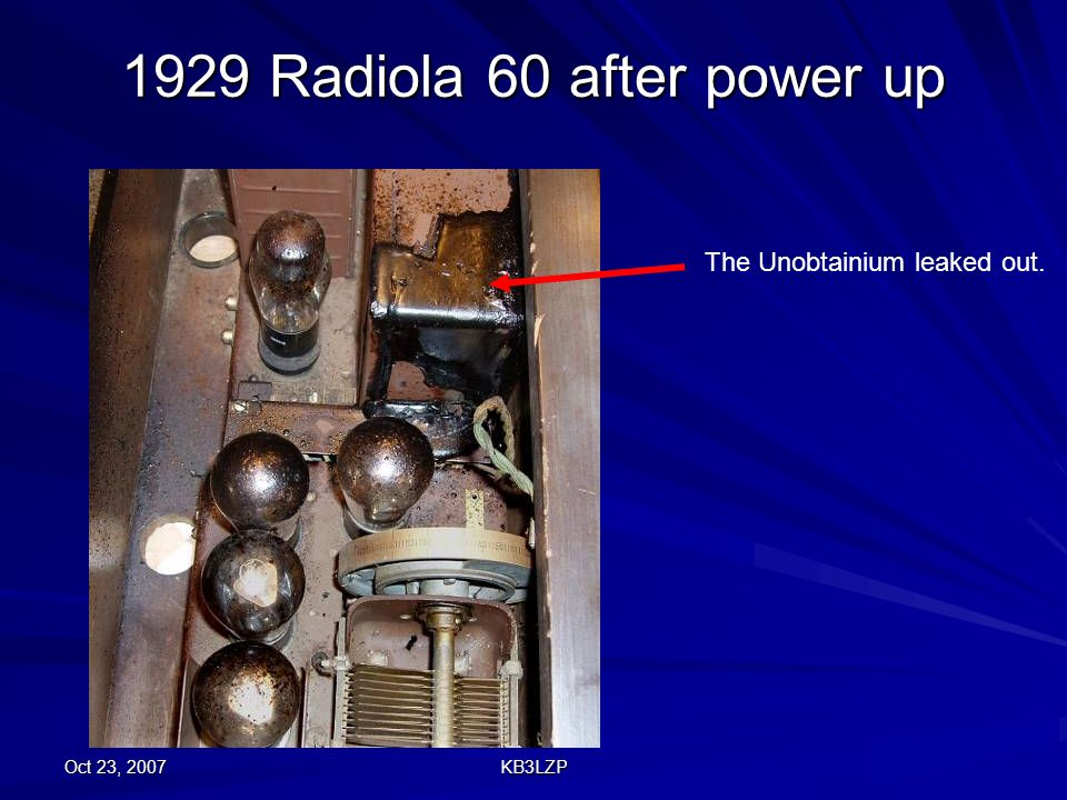 1929 Radiola 60 after power up The Unobtainium leaked out.
